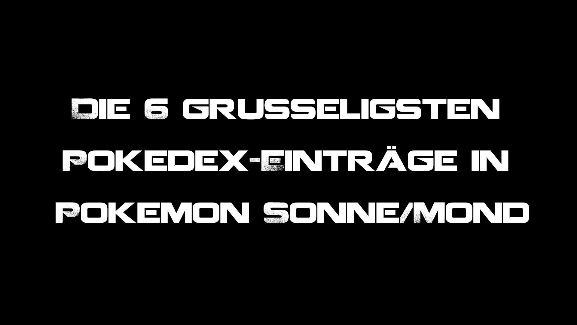 Gruselige Pokedexeinträge aus Pokemon Sonne/Mond